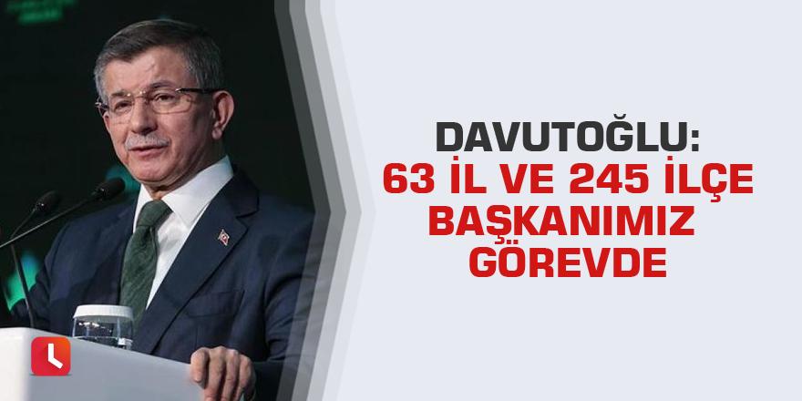 Davutoğlu: 63 il ve 245 ilçe başkanımız görevde