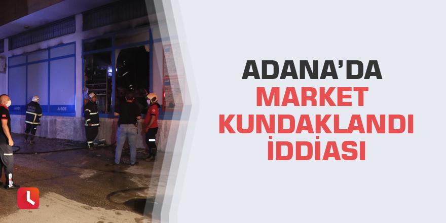 Adana'da market kundaklandı iddiası