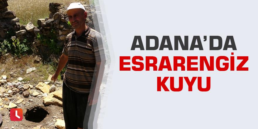 Adana'da esrarengiz kuyu