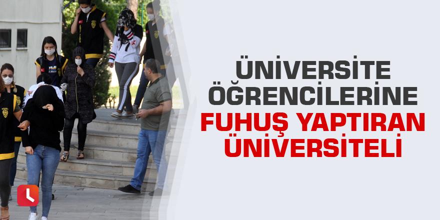 Üniversite öğrencilerine fuhuş yaptıran üniversiteli
