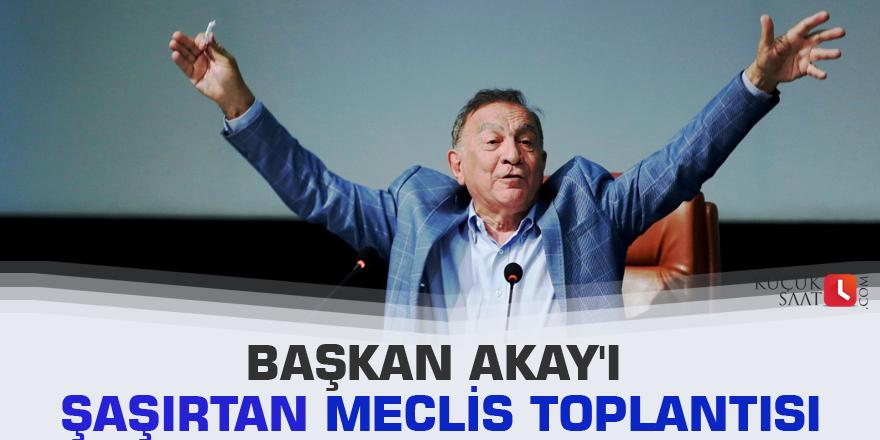 Başkan Akay'ı şaşırtan meclis toplantısı