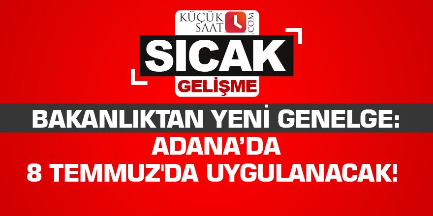 Bakanlıktan yeni genelge: Adana'da 8 Temmuz'da uygulanacak!