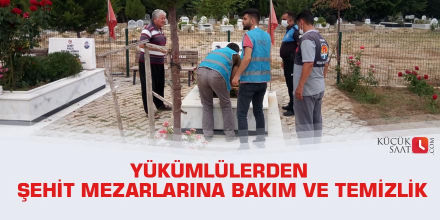 Yükümlülerden şehit mezarlarına bakım ve temizlik
