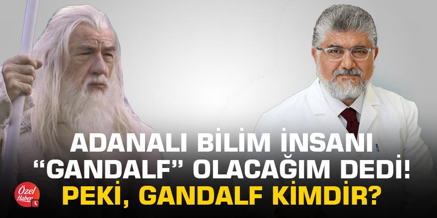 """Adanalı bilim insanı """"Gandalf"""" olacağım dedi. Peki, Gandalf kimdir?"""