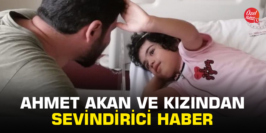 Ahmet Akan ve küçük kızından sevindirici haber