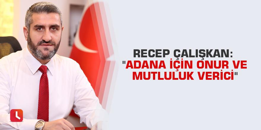 """Recep Çalışkan: """"Adana için onur ve mutluluk verici"""""""