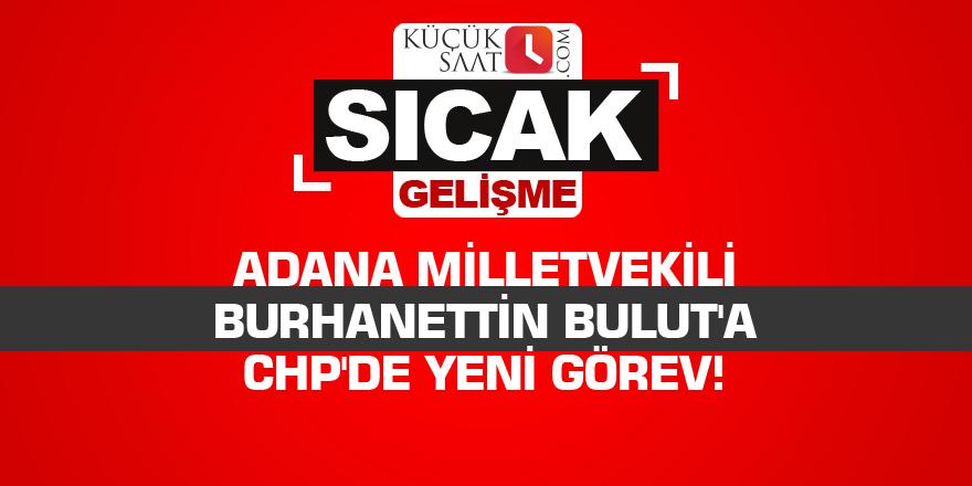 Adana Milletvekili Burhanettin Bulut'a CHP'de yeni görev!