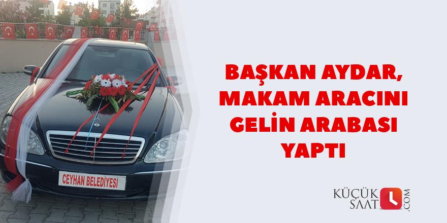 Başkan Aydar, makam aracını gelin arabası yaptı