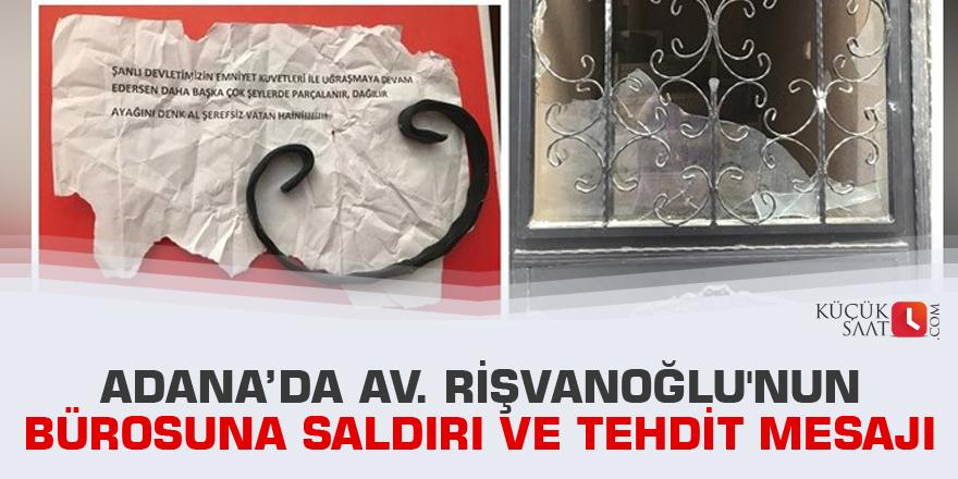 Adana'da Av. Rişvanoğlu'nun bürosuna saldırı ve tehdit mesajı