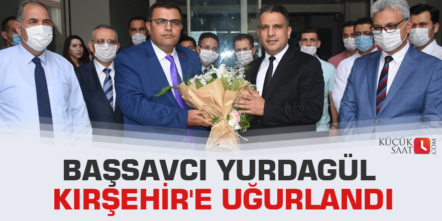 Başsavcı Yurdagül Kırşehir'e uğurlandı