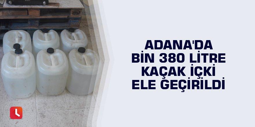 Adana'da bin 380 litre kaçak içki ele geçirildi